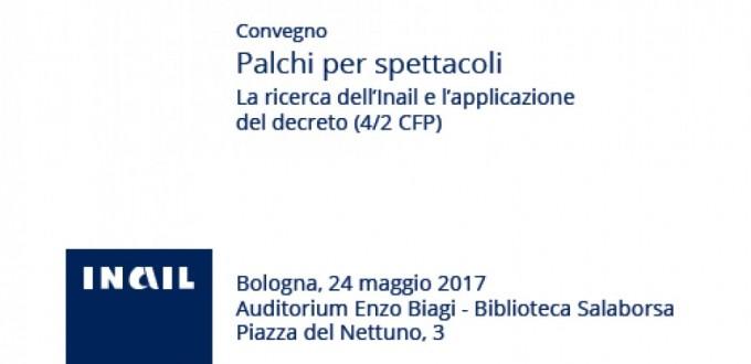 """Convegno Inail """"Palchi per spettacoli - La ricerca dell'Inail e l'applicazione del decreto"""" - Bologna 24/05/2017"""