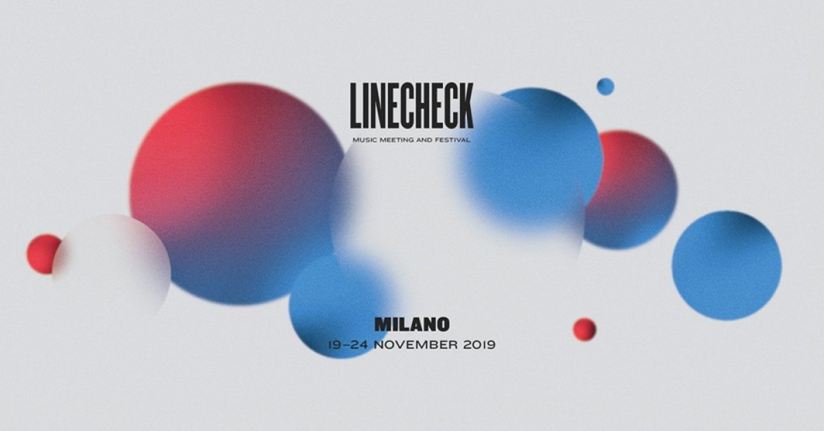 Shape your future: LINECHECK MUSIC MEETING AND FESTIVAL 19 – 24 novembre 2019 - Milano